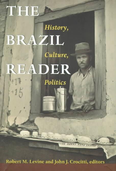 The Brazil Reader By Levine, Robert M. (EDT)/ Crocitti, John J. (EDT)/ Starn, Orin (EDT)/ Kirk, Robin (EDT)