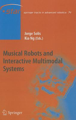 Musical Robots and Interactive Multimodal Systems By Solis, Jorge (EDT)/ Ng, Kia C. (EDT)